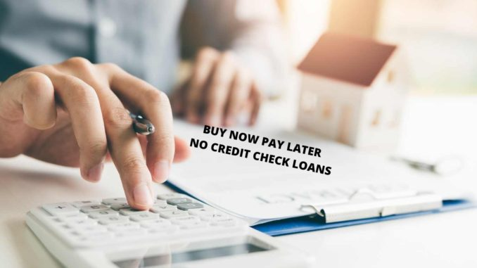 Buy Now Pay Later No Credit Check Loan
